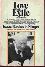 Love and Exile: A Memoir. Including A Little Boy in search of God; A Young Man in Search of Love; Lost in America and The Beginningby: Singer, Isaac Bashevis - Product Image