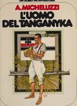 L'uomo del Tanganyka - Un Uomo Un'Avventuraby: Micheluzzi, Attilio - Product Image