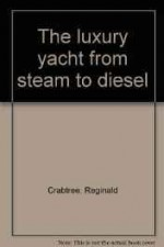 Luxury Yacht from Steam to Diesel, Theby: Crabtree, Reginald - Product Image