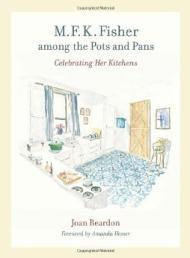 M. F. K. Fisher among the Pots and Pans: Celebrating Her Kitchensby: Hesser, Amanda - Product Image