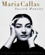 MARIA CALLAS: Sacred Monsterby: Galatopoulos, Stelios - Product Image
