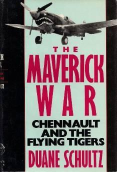 MAVERICK WAR. THE: CHENNAULT AND THE FLYING TIGERSSchultz, Duane P. - Product Image