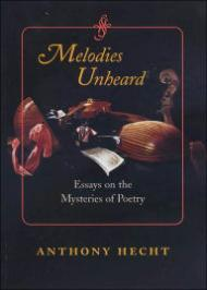 MELODIES UNHEARD: ESSAYS ON THE MYSTERIES OF POETRYby: Hecht, Anthony - Product Image