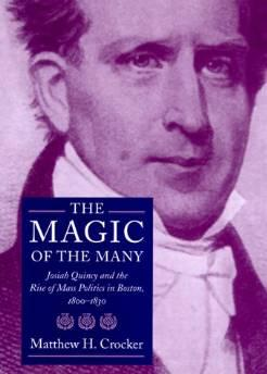 Magic of the many, The: Josiah Quincy and the rise of mass politics in Boston, 1800-1830 Crocker, Matthew H. - Product Image