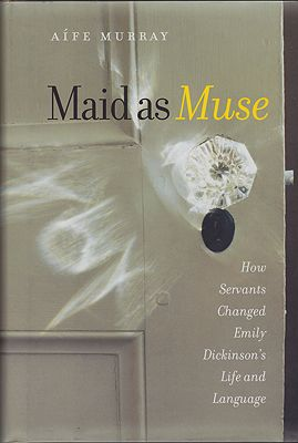 Maid as Muse: How Servants Changed Emily Dickinson's Life and LanguageMurray, Aife - Product Image