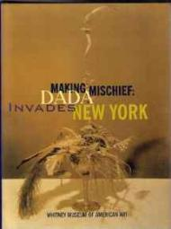 Making Mischief: Dada Invades New Yorkby: Naumann, Francis M./Beth Venn/Allan Antliff/Whitney Museum of American Art - Product Image