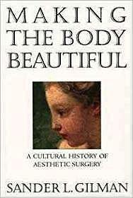 Making the Body BeautifulGilman, Sander L. - Product Image