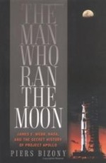 Man Who Ran the Moon, The : James E. Webb, NASA, and the Secret History of Project Apolloby: Bizony, Piers - Product Image