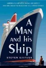 Man and His Ship, A: America's Greatest Naval Architect and his Quest to Build the S.S. United Statesby: Ujifusa, Steven - Product Image