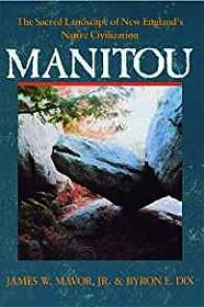 Manitou: The Sacred Landscape of New England's Native CivilizationJr., James W. Mavor - Product Image