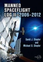 Manned Spaceflight Log II - 2006-2012 (Springer Praxis Books / Space Exploration)by: Shayler, David J. - Product Image
