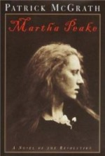Martha Peake: A Novel of the Revolutionby: McGrath, Patrick - Product Image