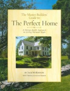Master Builders' Guide to the Perfect Home, The: A Design-Build Approach to Living Vermont StyleMcKernon, Jack - Product Image