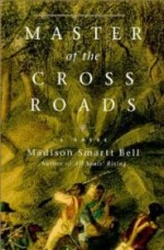 Master of the Crossroadsby: Bell, Madison Smartt - Product Image