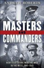 Masters and Commanders: How Four Titans Won the War in the West, 1941-1945by: Roberts, Andrew - Product Image