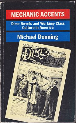 Mechanic Accents: Dime Novels and Working-Class Culture in AmericaDenning, Michael - Product Image