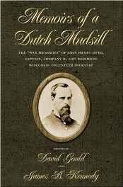 """Memoirs of a Dutch Mudsill: The """"War Memories"""" of John Henry Otto, Captain, Company D, 21st Regiment, Wisconsin Volunteer InfantryOtto, John Henry - Product Image"""