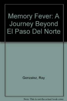 Memory fever: a journey beyond El Paso del NorteGonzalez, Ray - Product Image