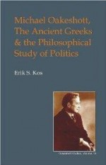 Michael Oakeshott, the Ancient Greeks, and the Philosophical Study of Politics (Oakeshott Studies)by: Kos, Eric S - Product Image