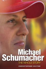 Michael Schumacher: The Whole StoryHilton, Christopher - Product Image