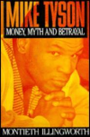 Mike Tyson: Money, Myth and Betrayalby: Illingworth, Motieth - Product Image