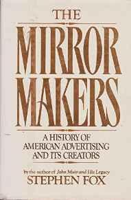 Mirror Makers, The: A History of American Advertising and Its CreatorsFox, Stephen - Product Image