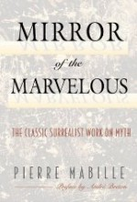Mirror of the Marvelous: The Classic Surrealist Work on Mythby: Mabille, Pierre - Product Image