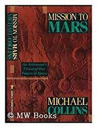Mission to Mars: Anstronaut's Vision of Our Future in SpaceCollins, Michael - Product Image