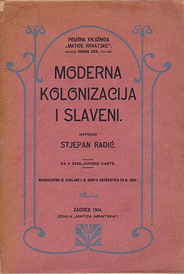 Moderna Kolonizacija i Slaveni. (=Poucna Knjiznica Matice Hrvatske Knjika XXX.)Radic, Stjepan - Product Image