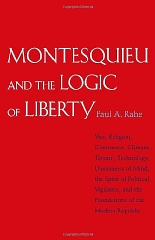 Montesquieu and the Logic of Liberty: War, Religion, Commerce, Climate, Terrain, Technology, Uneasiness of Mind, the Spirit of Political Vigilance, and the Foundations of the Modern Republicby:  - Product Image