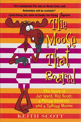Moose That Roared - The Story of Jay Ward, Bill Scott, a Flying Squirrel, and a Talking Moose, TheScott, Keith - Product Image