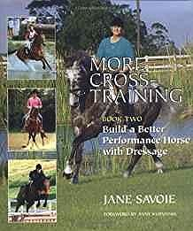 More Cross-Training, Book Two: Build a Better Performance Horse with DressageSavoie, Jane - Product Image