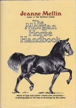 Morgan Horse Handbook, The (SIGNED COPY)by: Mellin, Jeanne - Product Image