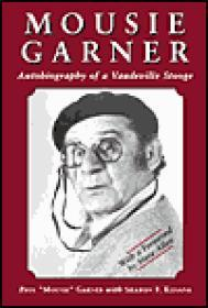 "Mousie Garner - Autobiography of a Vaudeville Stoogeby: Garner, Paul""Mousie""Garner with Sharon F. Kissane - Product Image"