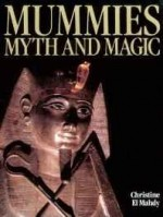 Mummies Myth And Magic in Ancient Egyptby: El, Mahdy Christine - Product Image