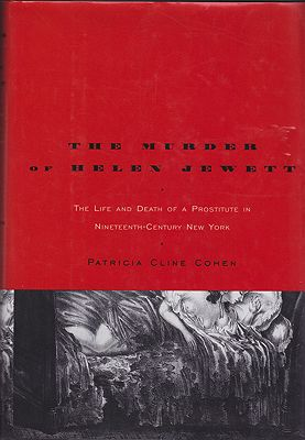 Murder of Helen Jewett, The: The Life and Death of a Prostitute in Nineteenth-Century New Yorkby: Cohen, Patricia Cline - Product Image