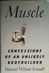 Muscle - Confessions of an Unlikely Bodybuilderby: Fussell, Samuel Wilson - Product Image