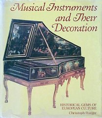 Musical Instruments and Their Decoration: Historical Gems of European Cultureby: Rueger, Christoph - Product Image