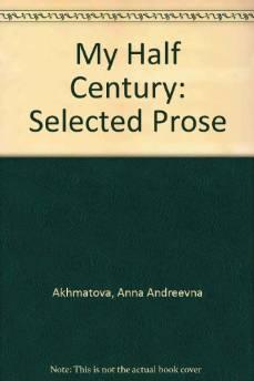 My half century: selected proseAkhmatova, Anna Andreevna - Product Image