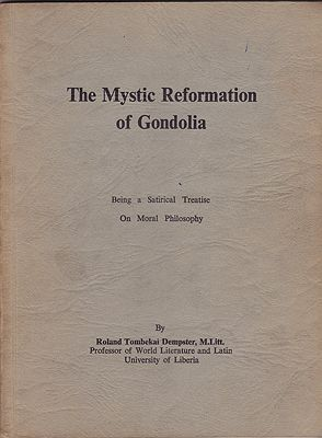 Mystic Reformation of Gondolia, The - Being a Satirical Treatise On Moral PhilosophyDempster, Roland Tombekai, Illust. by: Professor  Bret-Koch - Product Image