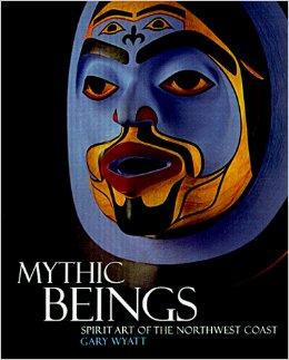 Mythic Beings: Spirit Art of the Northwest CoastWyatt, Gary - Product Image