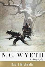 N. C. Wyeth: A Biographyby: Michaelis, David - Product Image