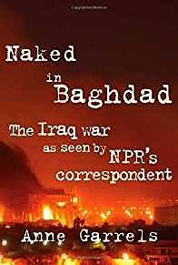 Naked in Baghdad: The Iraq War as Seen by NPR's Correspondent Anne Garrels (SIGNED COPY)Garrels, Anne - Product Image
