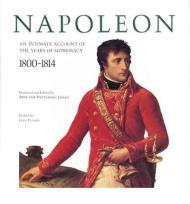 Napoleon: An Intimate Account of The Years of Supremacy 18001814by: Jones, Proctor Patterson - Product Image