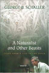 Naturalist and Other Beasts, A : Tales from a Life in the Fieldby: Schaller, George B. - Product Image