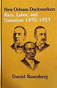New Orleans Dockworkers - Race, Labor and Unionism, 1892-1923by: Rosenberg, Daniel - Product Image