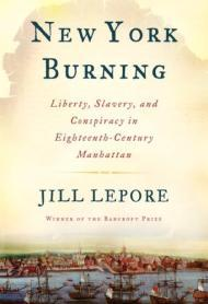New York Burning: Liberty, Slavery, and Conspiracy in Eighteenth-Century Manhattanby: Lepore, Jill - Product Image