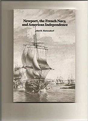Newport, the French Navy, and American IndependenceHattendorf, John B. - Product Image