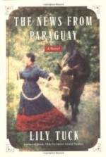 News from Paraguay, The : A Novelby: Tuck, Lily - Product Image