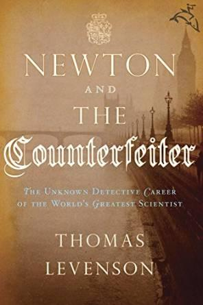 Newton and the counterfeiter: the unknown detective career of the world's greatest scientistLevenson, Thomas - Product Image